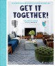 Get it together! : an interior designer's guide to creating your best life