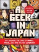 A GEEK IN JAPAN : DISCOVERING THE LAND OF MANGA, ANIME, ZEN, AND THE TEA CEREMONY / A geek in Japan : [discovering the land of manga, anime, Zen, and the tea ceremony]