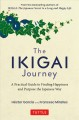 The ikigai journey : a practical guide to finding happiness and purpose the Japanese way