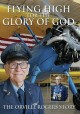 Flying high for the glory of God : the Orville Rogers story