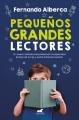 Pequeños grandes lectores : un nuevo método para potenciar la capacidad lectora de tu hijo y evitar el fracaso escolar