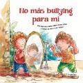 """No más bullying para mí : una guía para niños sobre cómo lidiar y poner un alto a los """"bullys."""""""