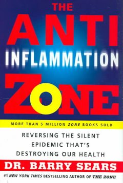 The anti-inflammation zone : reversing the silent epidemic that's destroying our health cover image