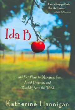 Ida B : --and her plans to maximize fun, avoid disaster, and (possibly) save the world cover image