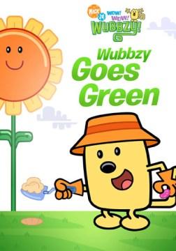 Wow! wow! Wubbzy! Wubbzy goes green cover image