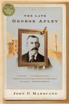 The late George Apley : a novel in the form of a memoir cover image