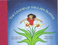 The legend of the lady slipper : an Ojibwe tale cover image