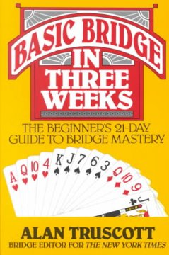 Basic bridge in three weeks : the beginner's day-by-day guide to bridge mastery cover image