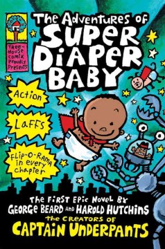 The adventures of Super Diaper Baby : the first epic novel by George Beard and Harold Hutchins cover image