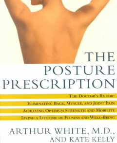 The posture prescription : the doctor's Rx for eliminating back, muscle, and joint pain ; achieving optimum strength and mobility ; living a lifetime of fitness and well-being cover image