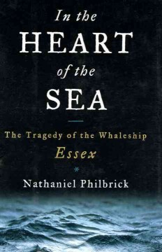 In the heart of the sea : the tragedy of the whaleship Essex cover image