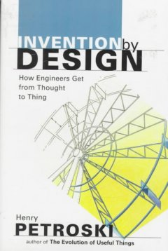 Invention by design : how engineers get from thought to thing cover image