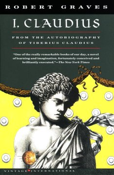 I, Claudius : from the autobiography of Tiberius Claudius, born 10 B.C., murdered and deified A.D. 54 cover image
