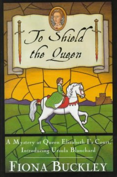 To shield the Queen : a mystery at Queen Elizabeth I's court : introducing Ursula Blanchard cover image