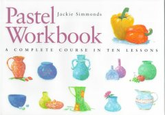 Pastel workbook : a complete course in ten lessons cover image
