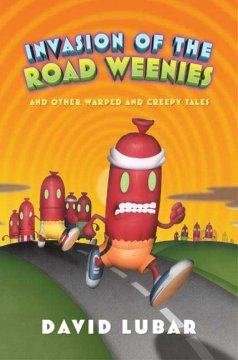 Invasion of the road weenies : and other warped and creepy tales cover image