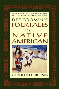 Dee Brown's folktales of the Native American, retold for our times cover image