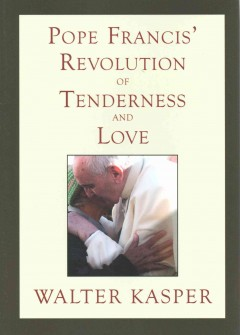 Pope Francis' revolution of tenderness and love : theological and pastoral perspectives cover image
