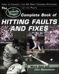 The Louisville Slugger complete book of hitting faults and fixes : how to correct the 50 most common mistakes at the plate cover image