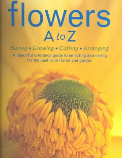 Flowers A to Z : buying, growing, cutting, arranging cover image