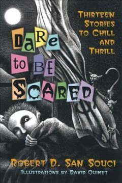 Dare to be scared : thirteen stories to chill and thrill cover image
