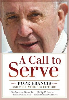 A call to serve : Pope Francis and the Catholic future cover image