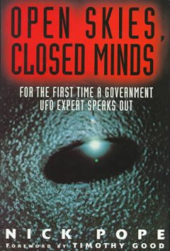 Open skies, closed minds : for the first time a government UFO expert speaks out cover image