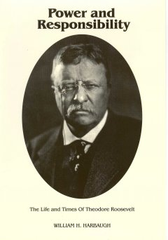 Power and responsibility : the life and times of Theodore Roosevelt cover image