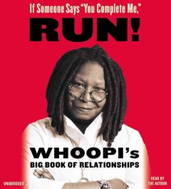 """If someone says """"You complete me,"""" RUN! Whoopi's big book of relationships cover image"""