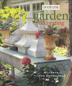 Garden decorating : accents for outdoors cover image