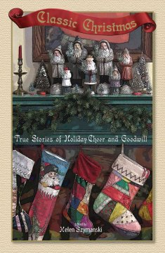 Classic Christmas : true stories of holiday cheer and goodwill cover image