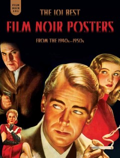 Film noir 101 : the 101 best film noir posters from the 1940s-1950s cover image