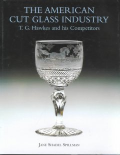 The American cut glass industry : T.G. Hawkes and his competitors cover image