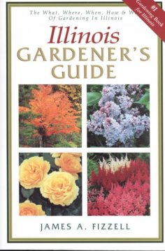 Illinois gardener's guide : the what, where, when, how & why of gardening in Illinois cover image