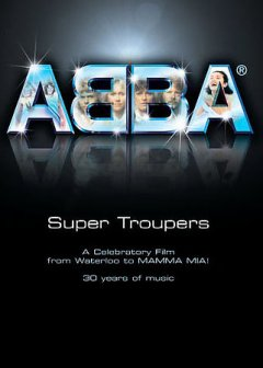 ABBA super troupers : a celebratory film from Waterloo to Mamma Mia! : 30 years of music cover image