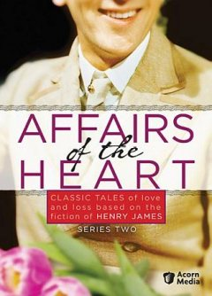 Affairs of the heart. Series two classic tales of love and loss based on the fiction of Henry James cover image