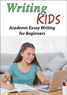 Writing kids. Academic essay writing for beginners cover image