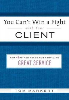 You can't win a fight with your client : & 49 other rules for providing great service cover image