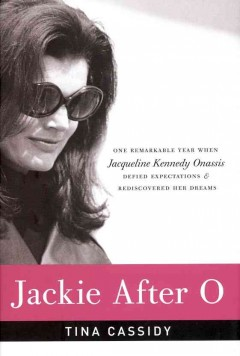 Jackie after O : one remarkable year when Jacqueline Kennedy Onassis defied expectations and rediscovered her dreams cover image