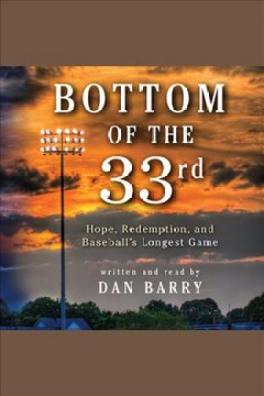 Bottom of the 33rd: hope and redemption in baseball's longest game cover image