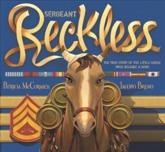 Sergeant Reckless : the true story of the little horse who became a hero cover image