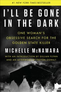 I'll be gone in the dark  one woman's obsessive search for the Golden State Killer cover image