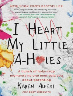 I heart my little a-holes : a bunch of holy-crap moments no one ever told you about parenting cover image