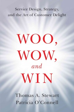 Woo, wow, and win : service design, strategy, and the art of customer delight cover image