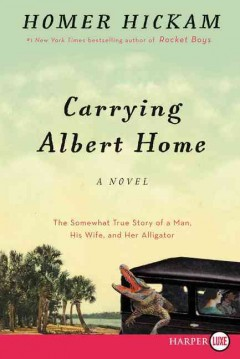 Carrying Albert home the somewhat true story of a man, his wife, and her alligator cover image