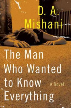 The man who wanted to know everything : a novel cover image