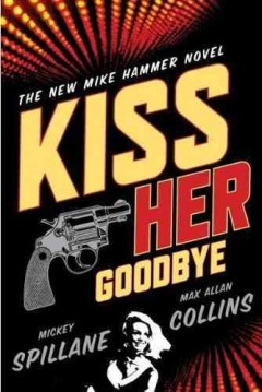 Kiss her goodbye : a Mike Hammer novel cover image