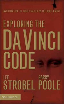 Exploring the Da Vinci code : investigating the issues raised by the book & movie cover image