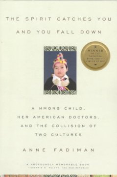 The spirit catches you and you fall down : a Hmong child, her American doctors, and the collision of two cultures cover image