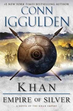 Khan : empire of Silver : a novel of the Khan empire cover image